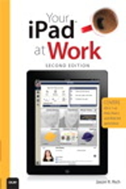 Book Your iPad at Work (Covers iOS 5.1 on iPad, iPad2 and iPad 3rd generation) by Jason R. Rich