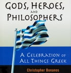 Gods, Heroes, And Philosophers by Christopher Bonanos