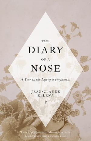 The Diary of a Nose A Year in the Life of a Parfumeur