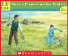 If You Were a Pioneer on the Prairie by Anne Kamma