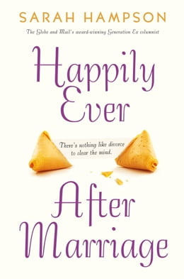 Book Happily Ever After Marriage: There's Nothing Like Divorce to Clear the Mind by Sarah Hampson