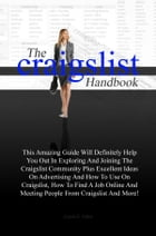 The Craigslist Handbook: This Amazing Guide Will Definitely Help You Out In Exploring And Joining The Craigslist Community Pl by Josie R. Allen