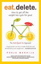 Eat Delete : The Anti-Quick Fix Approach by Pooja Makhija