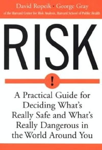 Risk: A Practical Guide for Deciding What's Really Safe and What's Really Dangerous in the World…