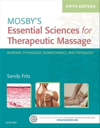 Mosby's Essential Sciences for Therapeutic Massage - E-Book: Anatomy, Physiology, Biomechanics, and…