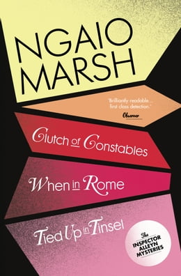 Book Inspector Alleyn 3-Book Collection 9: Clutch of Constables, When in Rome, Tied Up in Tinsel by Ngaio Marsh