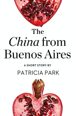 Book The China from Buenos Aires: A Short Story from the collection, Reader, I Married Him by Patricia Park
