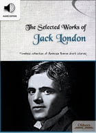 The Selected Works of Jack London: American Short Stories for English Learners, Children(Kids) and Young Adults by Oldiees Publishing
