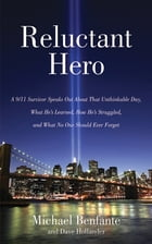 Reluctant Hero: A 9/11 Survivor Speaks Out About That Unthinkable Day, What He's Learned, How He's Struggled, and Wh by Michael Benfante