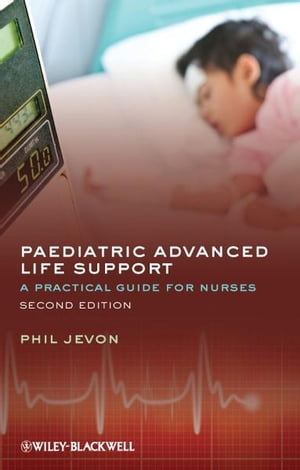 Paediatric Advanced Life Support A Practical Guide for Nurses