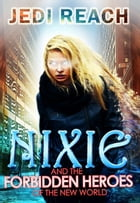 Nixie And The Forbidden Heroes Of The New World by Jedi Reach aka Jedaiah Ramnarine