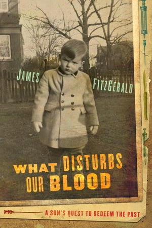 What Disturbs Our Blood A Son's Quest to Redeem the Past
