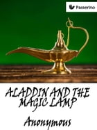 Aladdin and the Magic Lamp by Anonymous