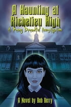 A Haunting at Richelieu High: A Penny Dreadful Investigation