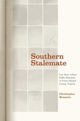 Book Southern Stalemate: Five Years without Public Education in Prince Edward County, Virginia by Christopher Bonastia