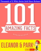 Eleanor & Park - 101 Amazing Facts You Didn't Know: #1 Fun Facts & Trivia Tidbits by G Whiz