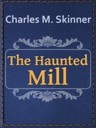 The Haunted Mill by Charles M. Skinner