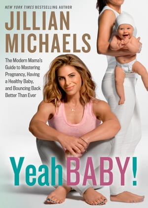 Yeah Baby!: The Modern Mama's Guide to Mastering Pregnancy, Having a Healthy Baby, and Bouncing Back Better Than Ever by Jillian Michaels
