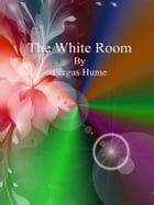The White Room by Fergus Hume