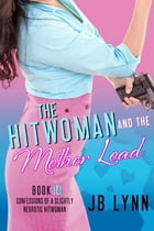 The Hitwoman and the Mother Load: Confessions of a Slightly Neurotic Hitwoman Book 14 by JB Lynn