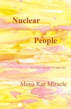 Nuclear People by Mona Rae Miracle