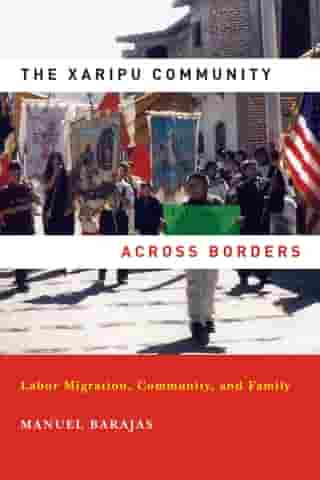 Xaripu Community across Borders, The: Labor Migration, Community, and Family