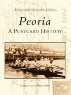 Peoria:: A Postcard History by Charles Bobbit