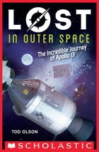Lost in Outer Space: The Incredible Journey of Apollo 13 (Lost #2) by Tod Olson