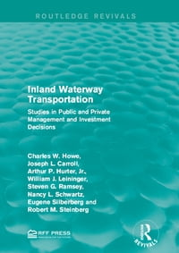 Inland Waterway Transportation: Studies in Public and Private Management and Investment Decisions