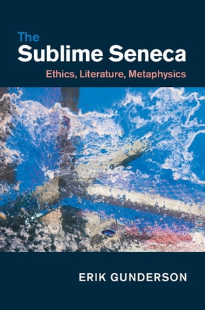 The Sublime Seneca Ethics,  Literature,  Metaphysics