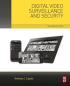 Digital Video Surveillance and Security by Anthony C. Caputo