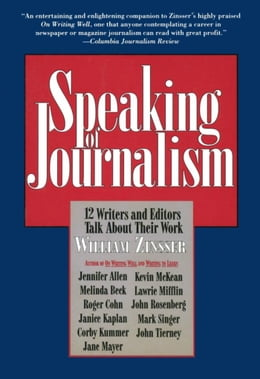 Book Speaking of Journalism: Twelve Writers and Editors Talk About Their Work by William Zinsser