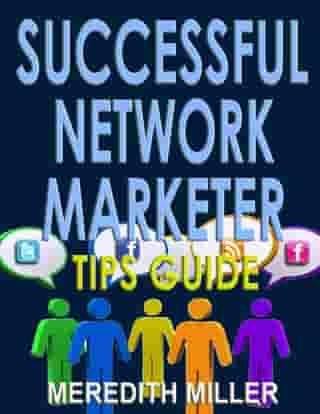 Successful Network Marketer Tips Guide by Meredith Miller
