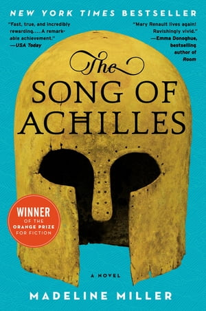 The Song of Achilles: A Novel by Madeline Miller
