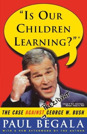 Is Our Children Learning?: The Case Against George W. Bush by Paul Begala