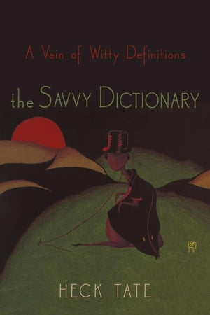 the Savvy Dictionary: A Vein of Witty Definitions by Heck Tate