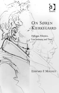 On Søren Kierkegaard: Dialogue, Polemics, Lost Intimacy, and Time