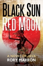 Black Sun, Red Moon: A Novel of Java by Rory Marron