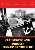 Clausewitz And Torgau: Link-Up On The Elbe by Lt.-Col. Howard S. Perry III