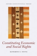 Constituting Economic and Social Rights by Katharine G. Young