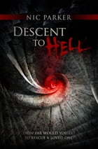 Descent to Hell: How far would you go to rescue a loved one? by Nic Parker