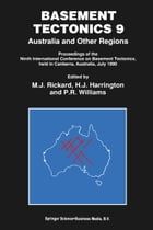 Basement Tectonics 9: Australia and Other Regions Proceedings of the Ninth International Conference on Basement Tectonics, by H.J. Harrington