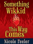 Something Wikkid This Way Comes: A Jane True Novella by Nicole Peeler
