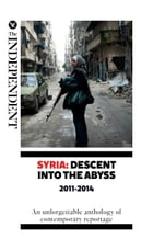 Syria: Descent Into The Abyss: An unforgettable anthology of contemporary reportage by Patrick Cockburn