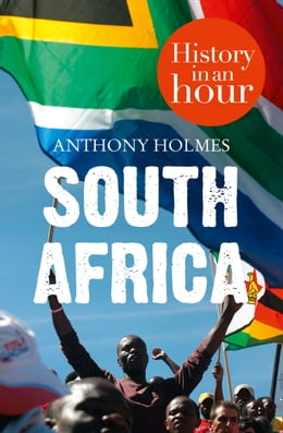 Book South Africa: History in an Hour by Anthony Holmes
