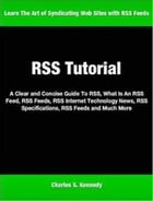 RSS Tutorial: A Clear and Concise Guide To RSS, What Is An RSS Feed, RSS Feeds, RSS Internet Technology News, RSS  by Charles Kennedy