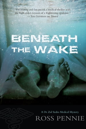 Beneath the Wake: A Dr. Zol Szabo Medical Mystery by Ross Pennie