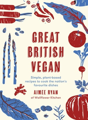 Great British Vegan: Simple, plant-based recipes to cook the nation's favourite dishes by Aimee Ryan