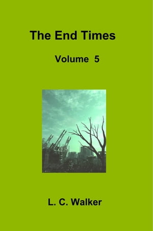 The End Times Volume 5 by L C Walker