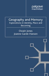 Geography and Memory: Explorations in Identity, Place and Becoming